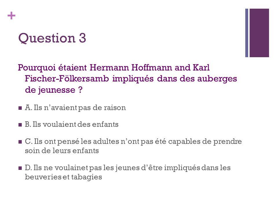 + Question 3 Pourquoi étaient Hermann Hoffmann and Karl Fischer-Fölkersamb impliqués dans des auberges de jeunesse ?  A. Ils n'avaient pas de raison