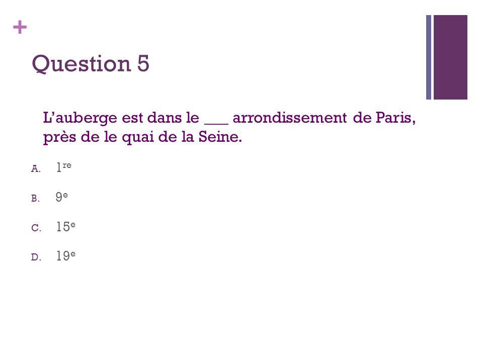 + Question 5 L'auberge est dans le ___ arrondissement de Paris, près de le quai de la Seine. A. 1 re B. 9 e C. 15 e D. 19 e