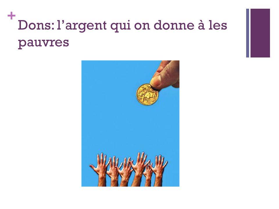 + Dons: l'argent qui on donne à les pauvres