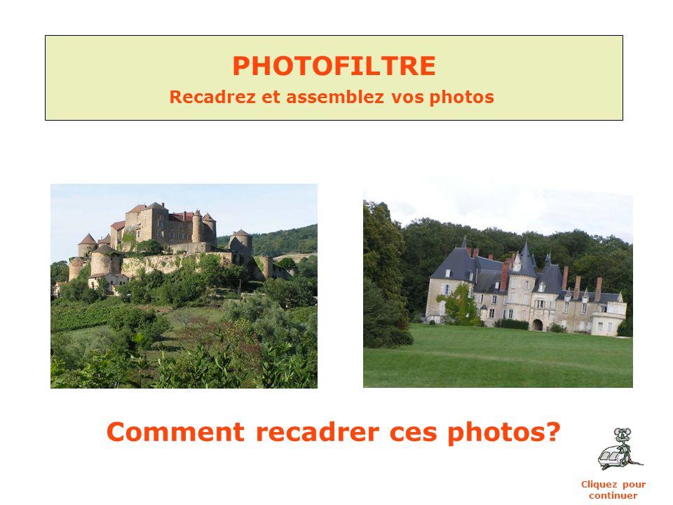 PHOTOFILTRE Recadrez et assemblez vos photos Comment recadrer ces photos? Cliquez pour continuer