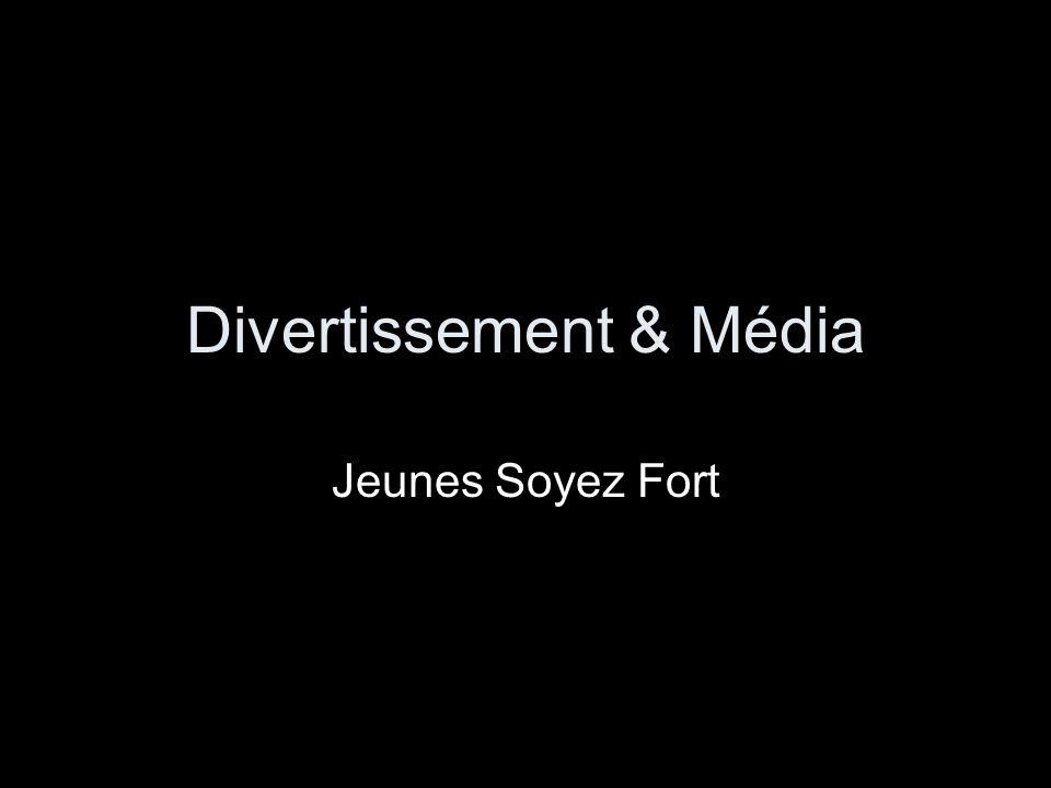 Divertissement & Média Jeunes Soyez Fort