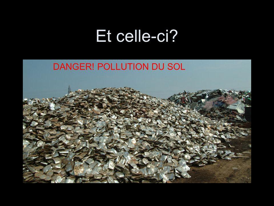 Et celle-ci? DANGER! POLLUTION DU SOL