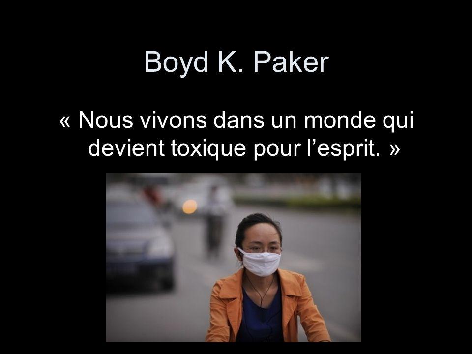 Boyd K. Paker « Nous vivons dans un monde qui devient toxique pour l'esprit. »