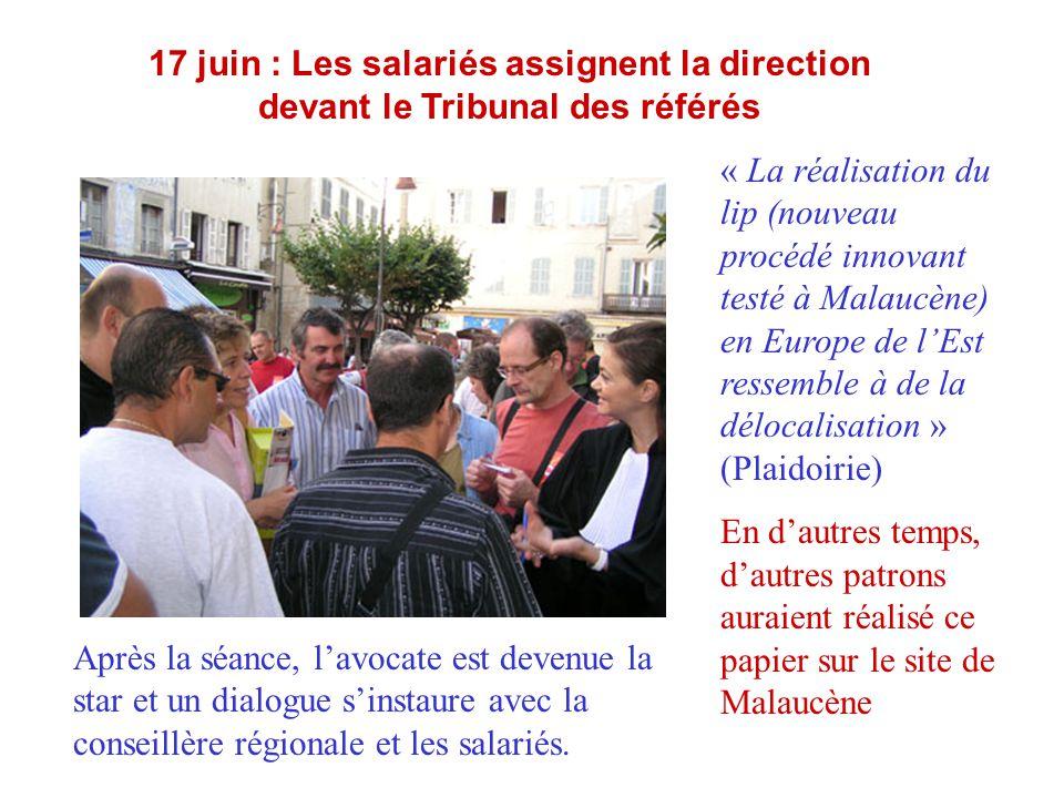 17 juin : Les salariés assignent la direction devant le Tribunal des référés Après la séance, l'avocate est devenue la star et un dialogue s'instaure