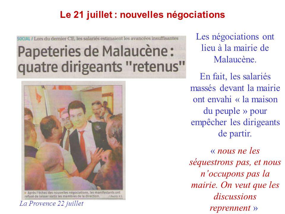 Le 21 juillet : nouvelles négociations Les négociations ont lieu à la mairie de Malaucène. En fait, les salariés massés devant la mairie ont envahi «
