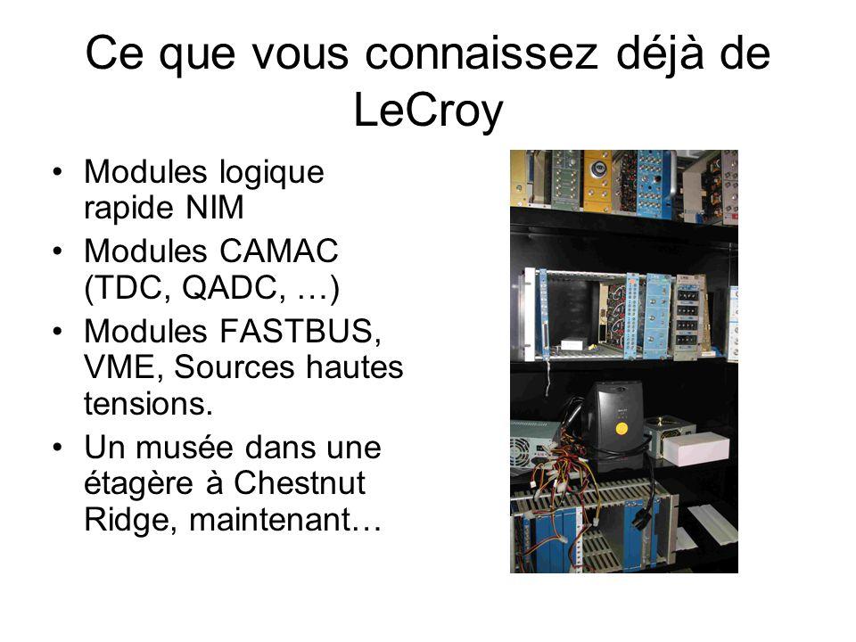 Ce que vous connaissez déjà de LeCroy •Modules logique rapide NIM •Modules CAMAC (TDC, QADC, …) •Modules FASTBUS, VME, Sources hautes tensions. •Un mu