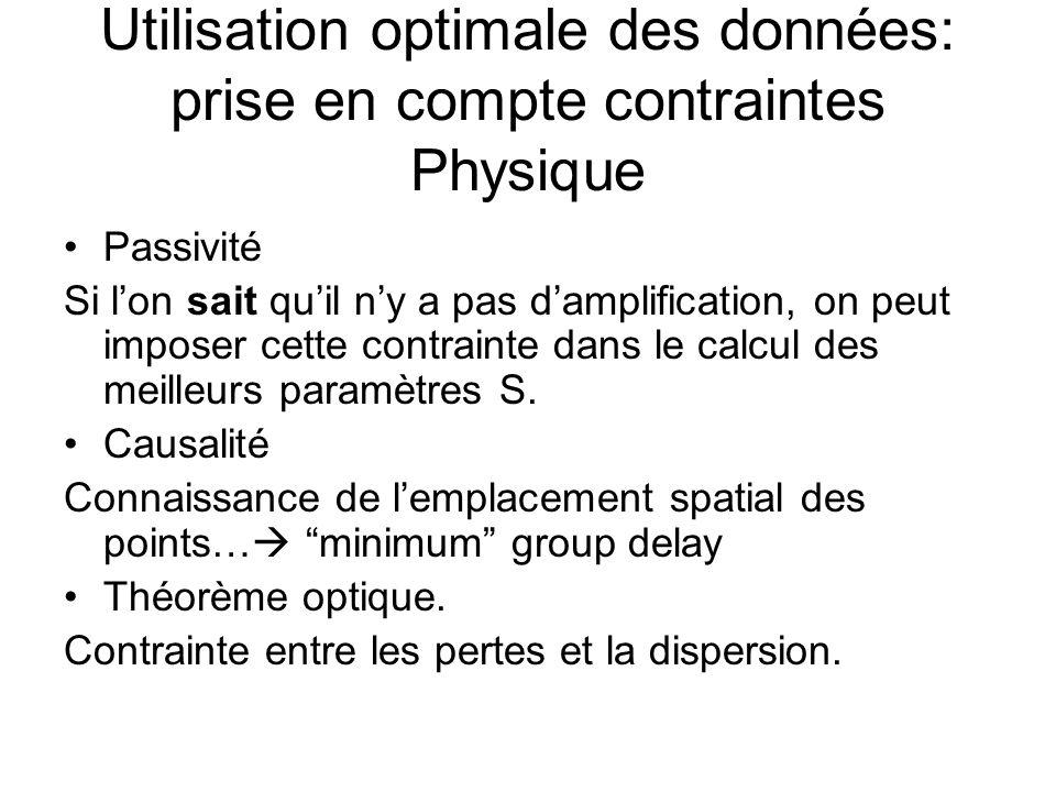 Utilisation optimale des données: prise en compte contraintes Physique •Passivité Si l'on sait qu'il n'y a pas d'amplification, on peut imposer cette contrainte dans le calcul des meilleurs paramètres S.