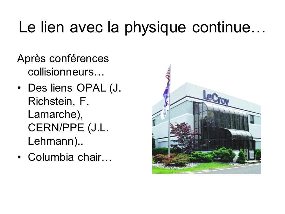 Le lien avec la physique continue… Après conférences collisionneurs… •Des liens OPAL (J. Richstein, F. Lamarche), CERN/PPE (J.L. Lehmann).. •Columbia