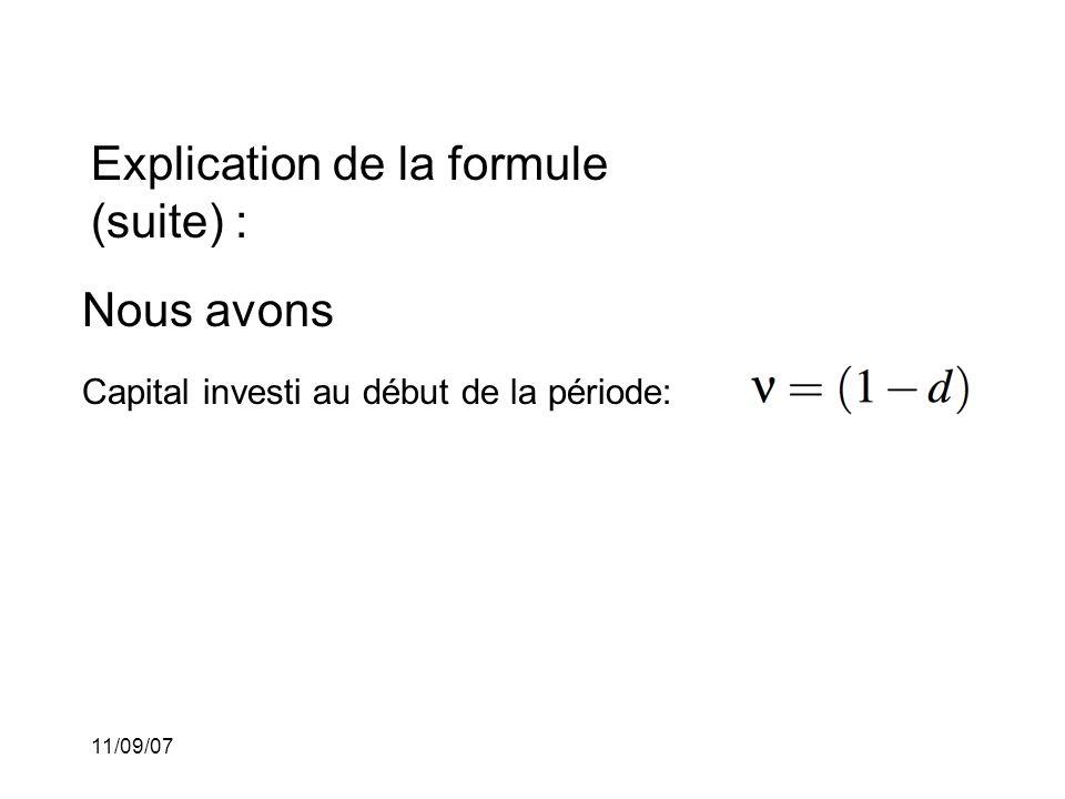 11/09/07 Explication de la formule (suite) : Nous avons Capital investi au début de la période: Capital accumulé à la fin de la période: