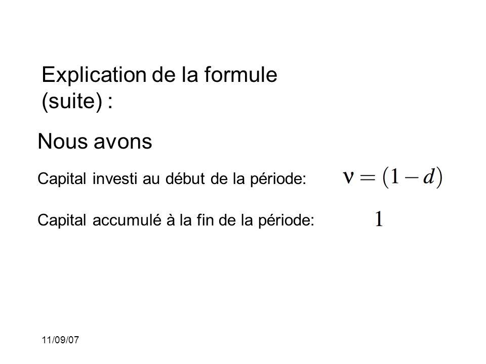 11/09/07 Explication de la formule (suite) : Nous avons Capital investi au début de la période: Capital accumulé à la fin de la période: Intérêt: