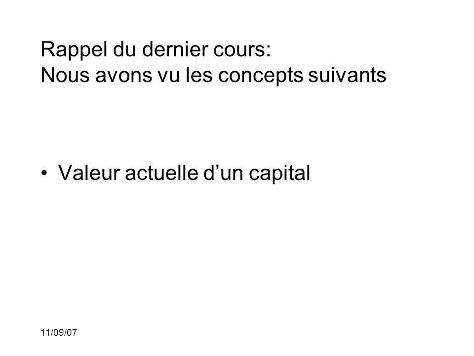 11/09/07 Rappel du dernier cours: Nous avons vu les concepts suivants •Valeur actuelle d'un capital •Fonction d'actualisation