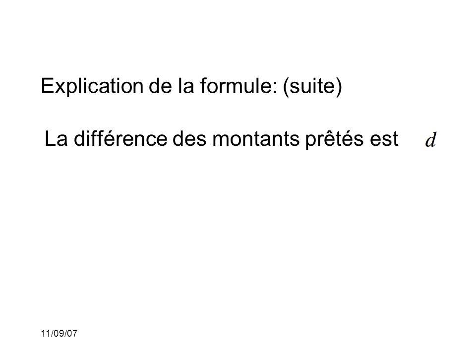 11/09/07 Explication de la formule: (suite) La différence des montants prêtés est L'intérêt sur la différence entre les montants prêtés est