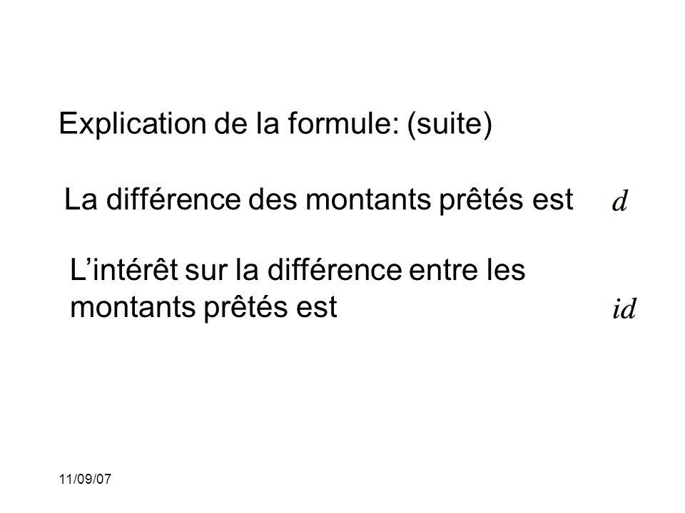 11/09/07 Explication de la formule: (suite) La différence des montants prêtés est L'intérêt sur la différence entre les montants prêtés est Mais ceci est aussi la différence entre l'intérêt des deux prêts
