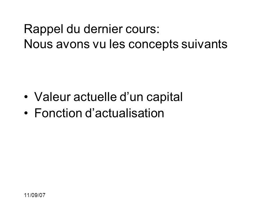 11/09/07 Rappel du dernier cours: Nous avons vu les concepts suivants •Valeur actuelle d'un capital •Fonction d'actualisation •Taux effectif d'escompte