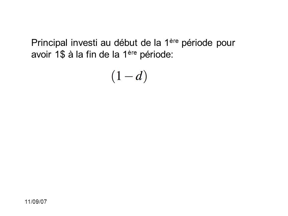 11/09/07 Principal investi au début de la 1 ère période pour avoir 1$ à la fin de la 1 ère période: Principal investi au début de la 1 ère période pour avoir avoir 1$ à la fin de la 2 e période: En effet, pour obtenir 1$ à la fin de la 2 e période, il faut