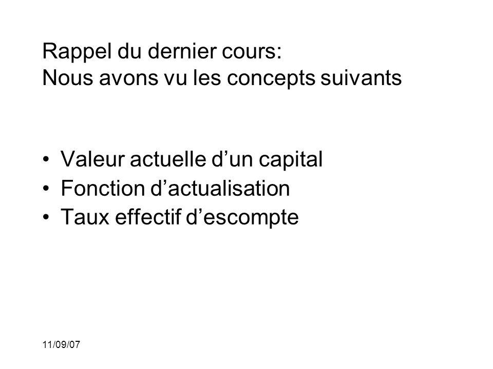 11/09/07 Rappel du dernier cours: Nous avons vu les concepts suivants •Valeur actuelle d'un capital •Fonction d'actualisation •Taux effectif d'escompte •Équivalence de taux