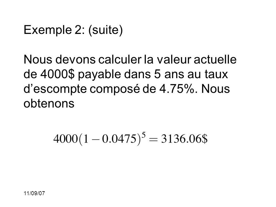 11/09/07 Exemple 2: (Suite) Nous aurions aussi pu calculer le taux d'intérêt composé équivalent au taux d'escompte 4.75% par année c'est-à-dire que le taux équivalent est 4.9868766%.