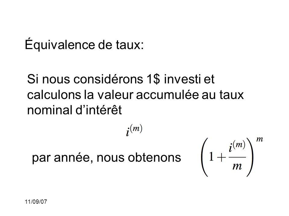 11/09/07 Équivalence de taux: (suite) L'intérêt sera capitalisé m fois pendant l'année au taux d'intérêt par m-Ième de période égal à