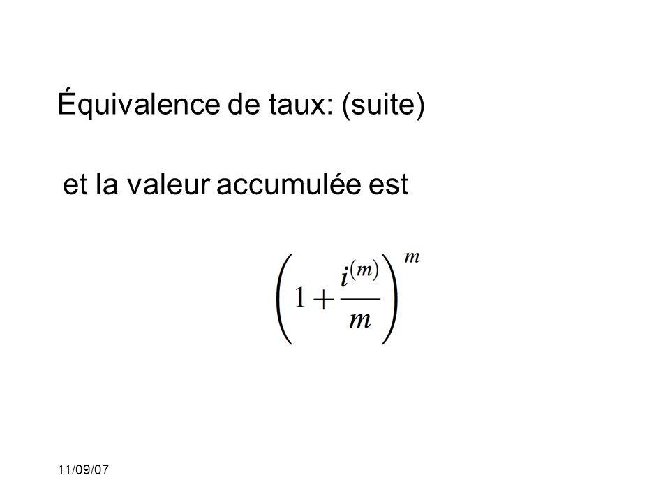 11/09/07 Équivalence de taux: (suite) Si le taux effectif d'intérêt est équivalent au taux nominal d'intérêt alors