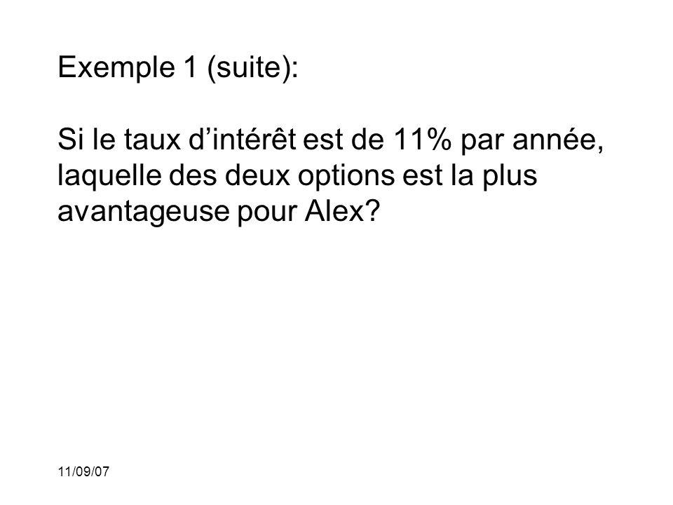 11/09/07 Exemple 1 (suite): Si le taux d'intérêt est de 11% par année, laquelle des deux options est la plus avantageuse pour Alex.