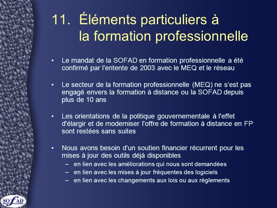 11. Éléments particuliers à la formation professionnelle •Le mandat de la SOFAD en formation professionnelle a été confirmé par l'entente de 2003 avec