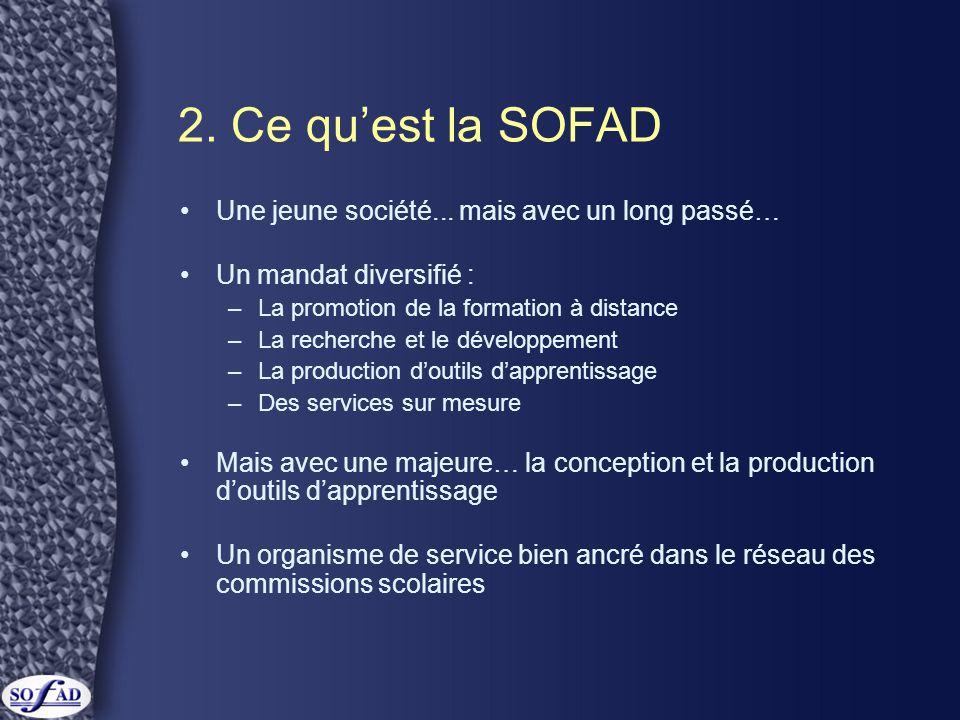 2. Ce qu'est la SOFAD •Une jeune société...