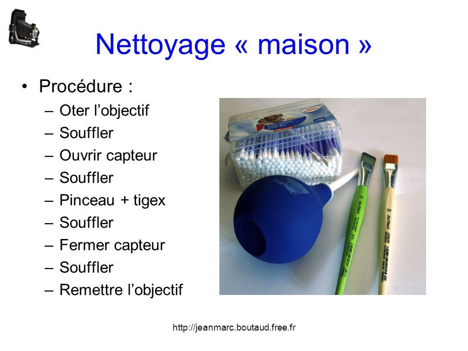 http://jeanmarc.boutaud.free.fr Nettoyage « maison » •Procédure : –Oter l'objectif –Souffler –Ouvrir capteur –Souffler –Pinceau + tigex –Souffler –Fer