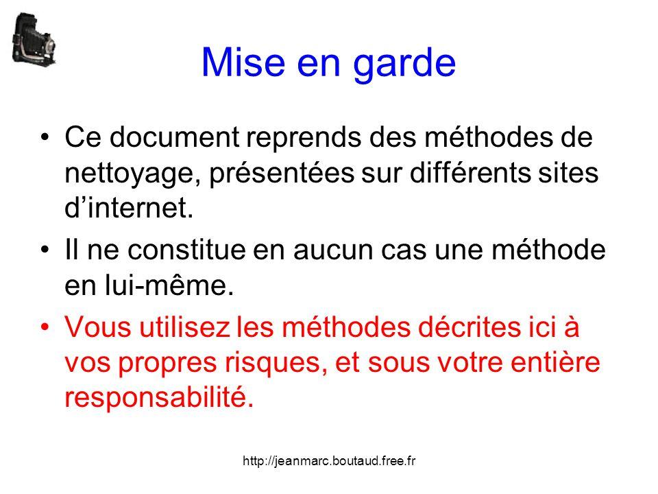 http://jeanmarc.boutaud.free.fr Mise en garde •Ce document reprends des méthodes de nettoyage, présentées sur différents sites d'internet. •Il ne cons