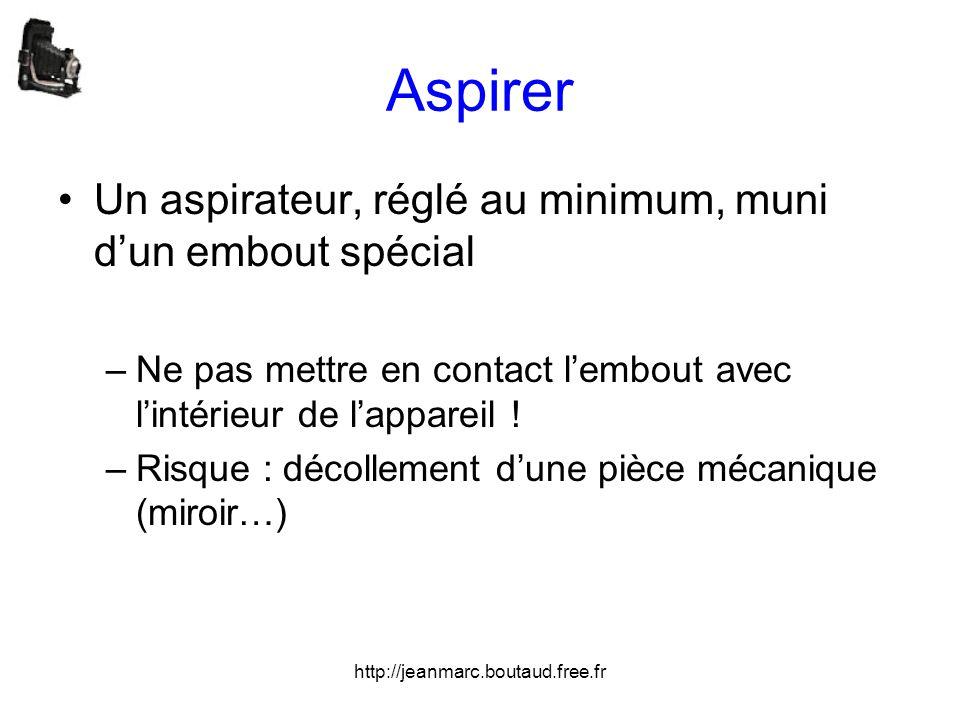 http://jeanmarc.boutaud.free.fr Aspirer •Un aspirateur, réglé au minimum, muni d'un embout spécial –Ne pas mettre en contact l'embout avec l'intérieur