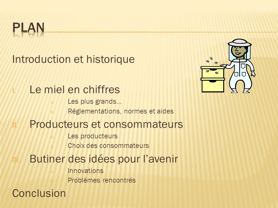 Introduction et historique I. Le miel en chiffres o Les plus grands… o Réglementations, normes et aides II. Producteurs et consommateurs o Les product