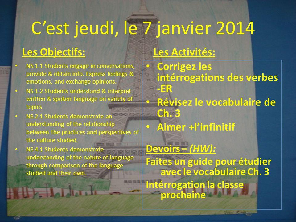 C'est jeudi, le 7 janvier 2014 Les Objectifs: • NS 1.1 Students engage in conversations, provide & obtain info.