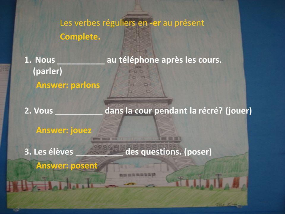 1.Nous __________ au téléphone après les cours.(parler) Complete.