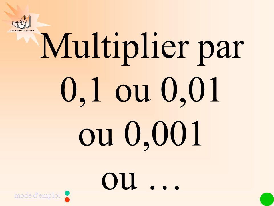 La Géométrie Autrement Multiplier par 0,1 ou 0,01 ou 0,001 ou … mode d emploi