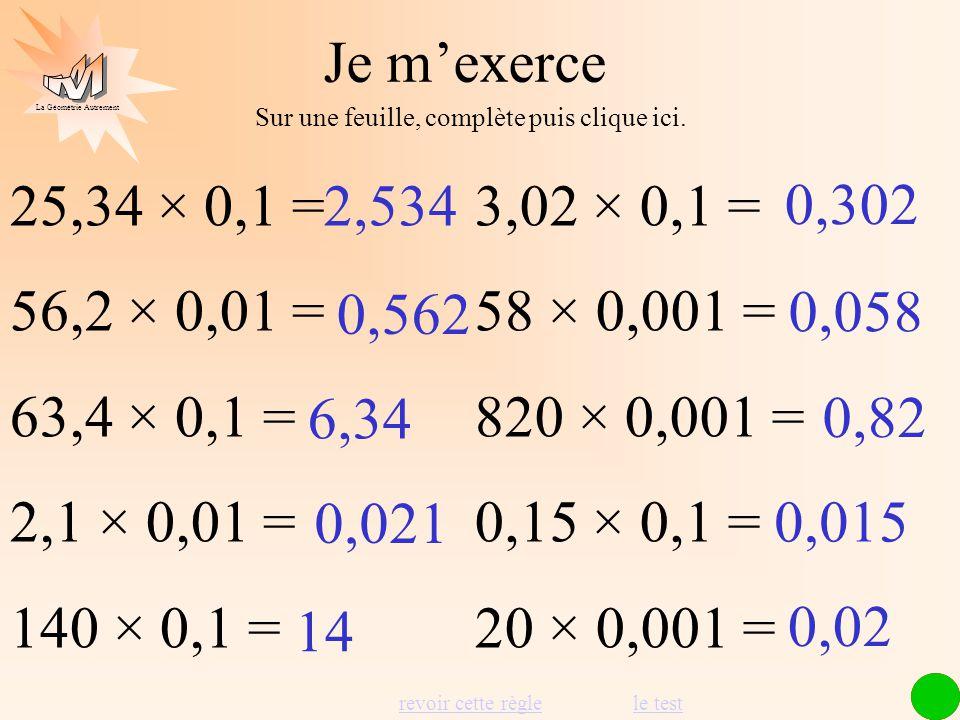 La Géométrie Autrement Pour multiplier un nombre par 0,001 je déplace la virgule de 3 rangs vers la gauche par 0,0001 je déplace la virgule de 4 rangs