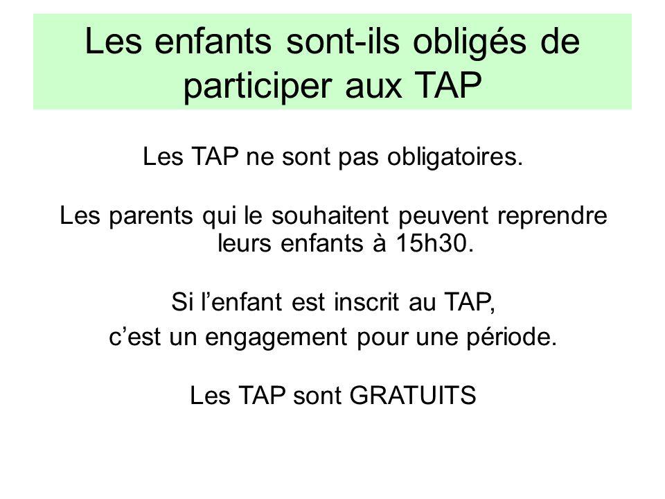 Les enfants sont-ils obligés de participer aux TAP Les TAP ne sont pas obligatoires. Les parents qui le souhaitent peuvent reprendre leurs enfants à 1