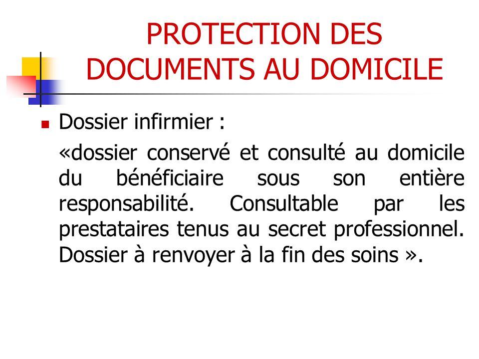PROTECTION DES DOCUMENTS AU DOMICILE  Dossier infirmier : «dossier conservé et consulté au domicile du bénéficiaire sous son entière responsabilité.
