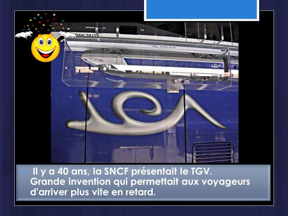  Il y a 40 ans, la SNCF présentait le TGV. Grande invention qui permettait aux voyageurs d'arriver plus vite en retard.