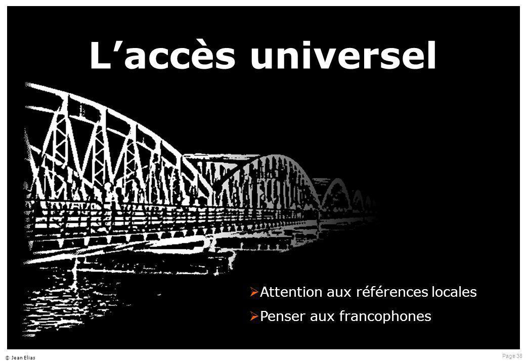 Page 38 © Jean Elias L'accès universel  Attention aux références locales  Penser aux francophones