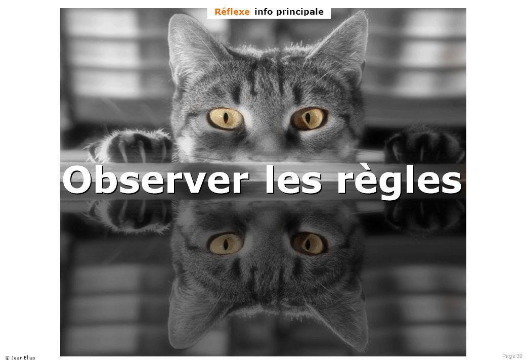 Page 39 © Jean Elias Observer les règles Réflexe info principale