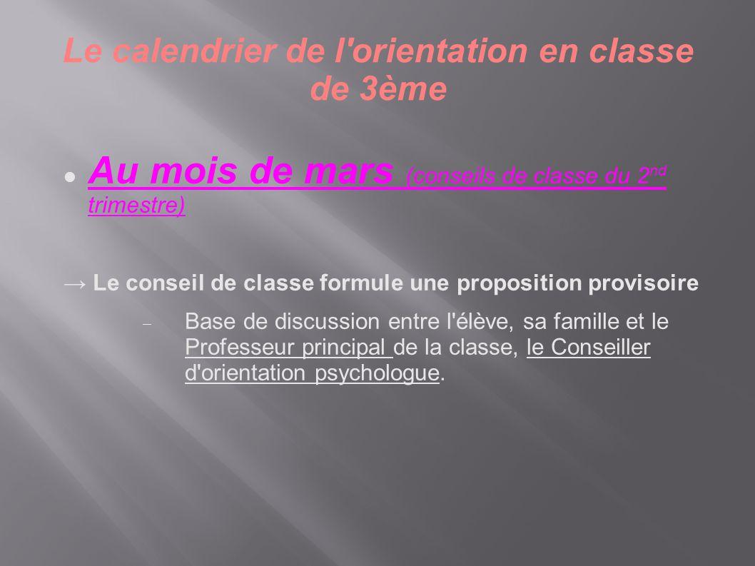 Le calendrier de l'orientation en classe de 3ème  Au mois de mars (conseils de classe du 2 nd trimestre) → Le conseil de classe formule une propositi