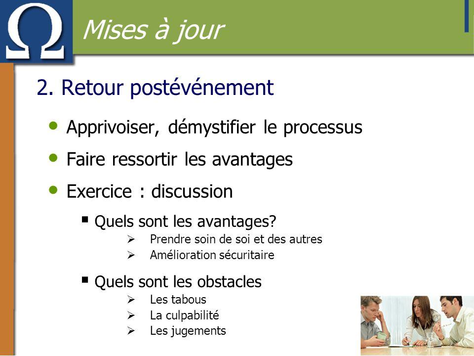 2. Retour postévénement • Apprivoiser, démystifier le processus • Faire ressortir les avantages • Exercice : discussion  Quels sont les avantages? 
