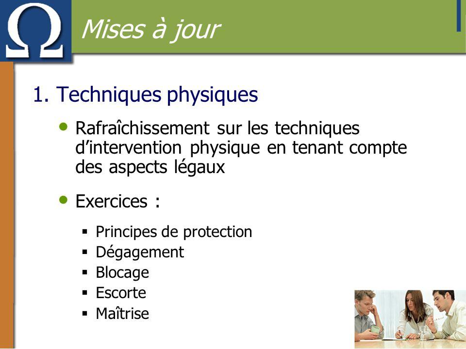 1. Techniques physiques • Rafraîchissement sur les techniques d'intervention physique en tenant compte des aspects légaux • Exercices :  Principes de