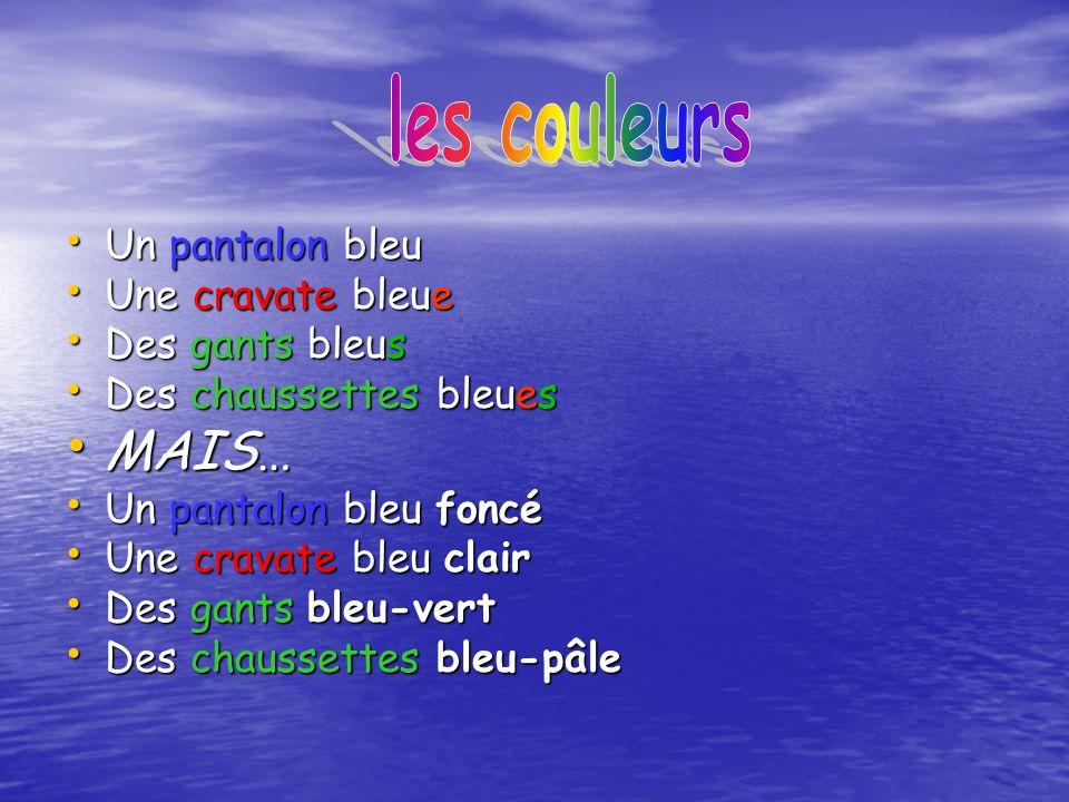 • Un pantalon bleu • Une cravate bleue • Des gants bleus • Des chaussettes bleues • MAIS… • Un pantalon bleu foncé • Une cravate bleu clair • Des gant