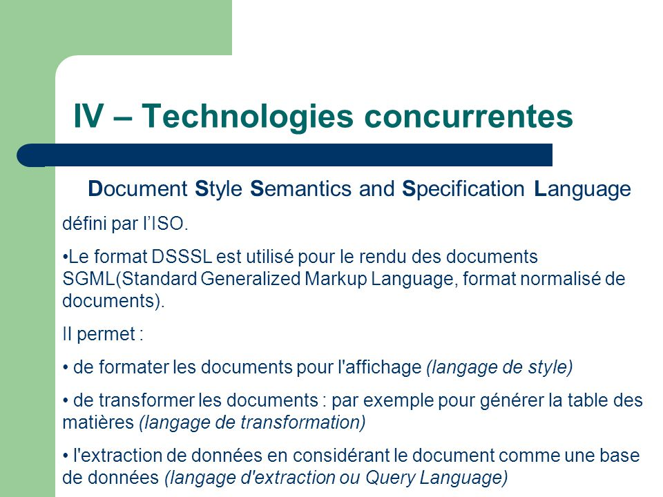 IV – Technologies concurrentes Document Style Semantics and Specification Language défini par l'ISO. •Le format DSSSL est utilisé pour le rendu des do