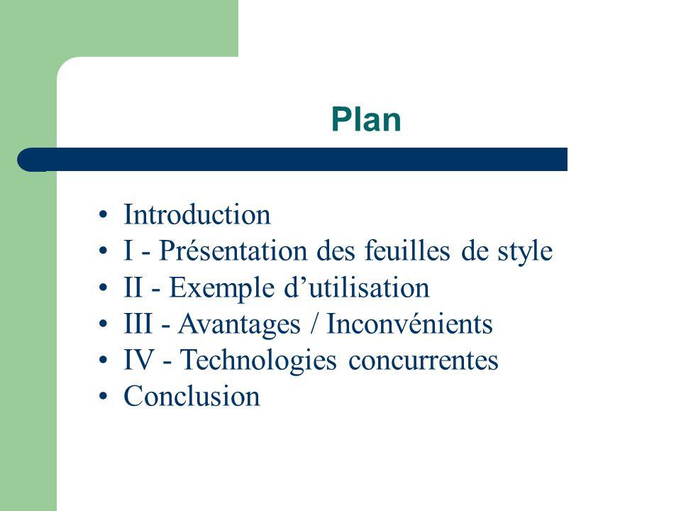 Plan • Introduction • I - Présentation des feuilles de style • II - Exemple d'utilisation • III - Avantages / Inconvénients • IV - Technologies concurrentes • Conclusion