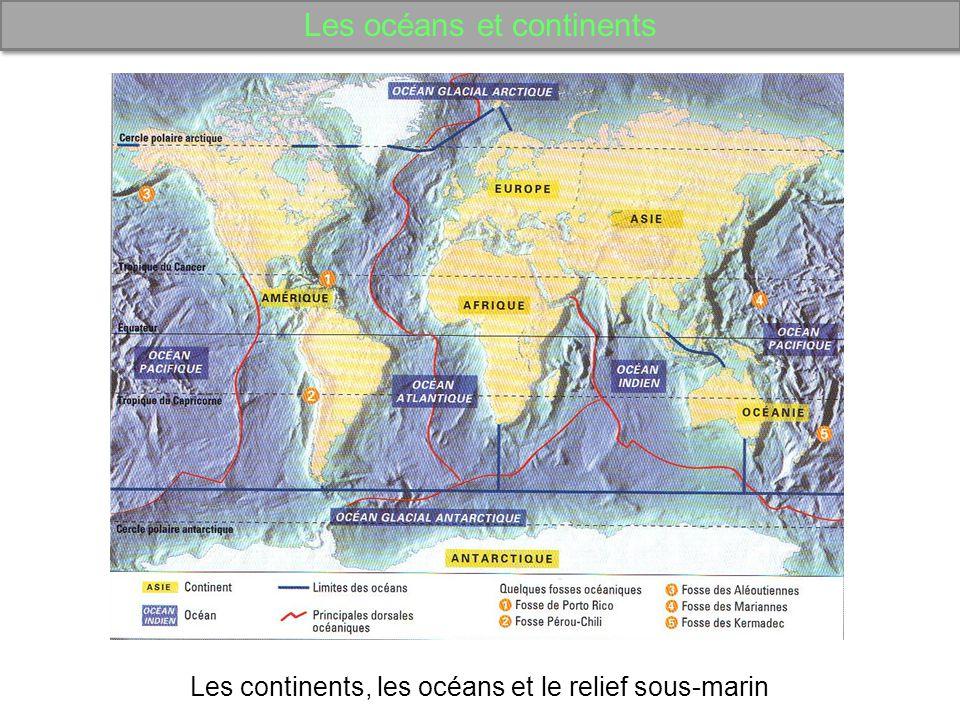 Les océans et continents Les continents, les océans et le relief sous-marin