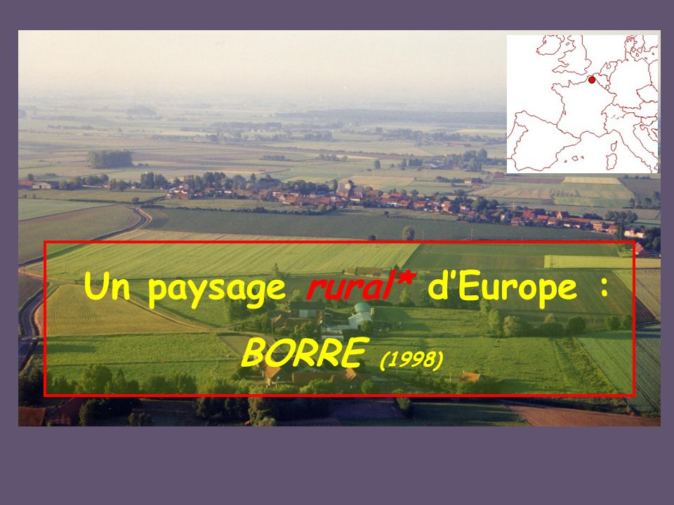 Un paysage rural* d'Europe : BORRE (1998)