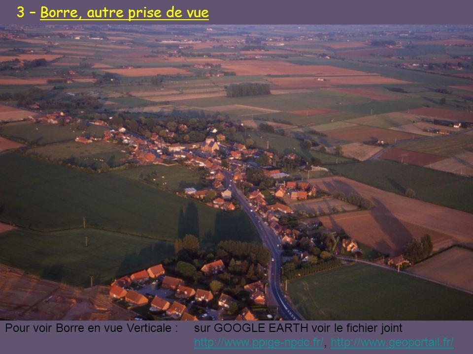 Pour voir Borre en vue Verticale :sur GOOGLE EARTH voir le fichier joint http://www.ppige-npdc.fr/http://www.ppige-npdc.fr/, http://www.geoportail.fr/