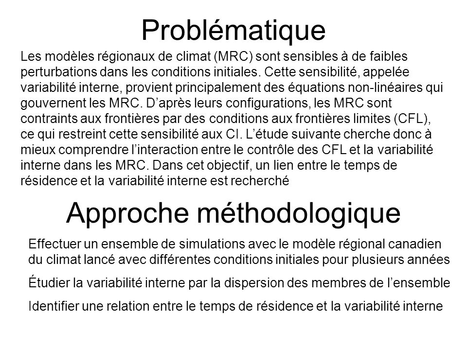 Problématique Approche méthodologique Les modèles régionaux de climat (MRC) sont sensibles à de faibles perturbations dans les conditions initiales. C