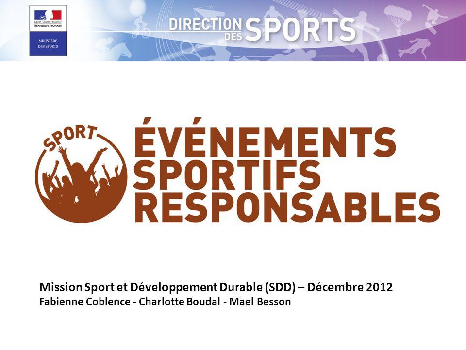 Mission Sport et Développement Durable (SDD) – Décembre 2012 Fabienne Coblence - Charlotte Boudal - Mael Besson